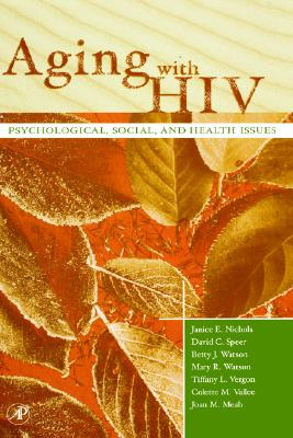 Aging With HIV By Nichols, Janice E. (EDT)/ Speer, David C./ Watson, Betty J./ Watson, Mary R./ Vergon, Tiffany L./ Vallee, Colette M./ Meah, Joan M./ Nichols, Janice E.